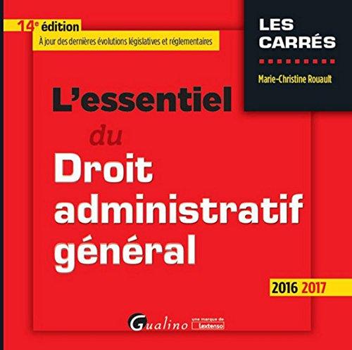 L'Essentiel du Droit administratif général 2016-2017 , 14ème Ed.