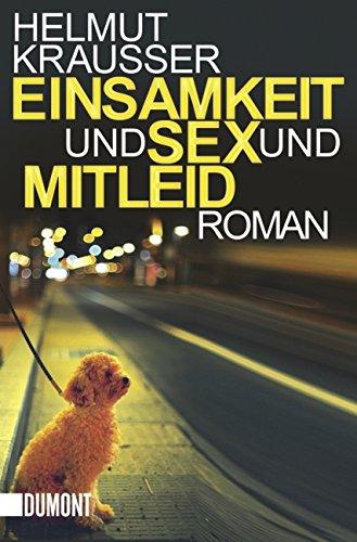 Preisvergleich Produktbild Einsamkeit und Sex und Mitleid: Roman (Taschenbücher)