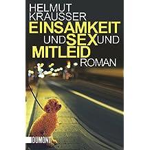 Einsamkeit und Sex und Mitleid: Roman (Taschenbücher)