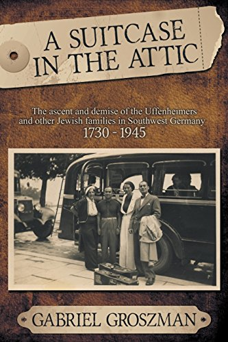 A Suitcase in the Attic: The ascent and demise of the Uffenheimers and other Jewish families in Southwest Germany  1730 – 1945