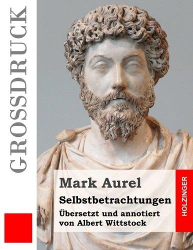 Selbstbetrachtungen (Großdruck): Übersetzt und annotiert von Albert Wittstock