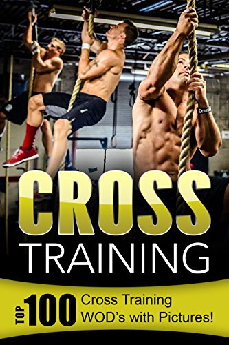 Cross Training: Top 100 Cross Training WOD's with Pictures! (English Edition) por Dan Smith