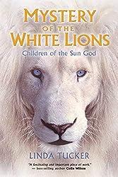 Mystery of the White Lions: Children of the Sun God by Tucker, Linda (June 4, 2010) Paperback