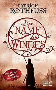 Der Name des Windes: Die Königsmörder-Chronik. Erster Tag von [Rothfuss, Patrick]
