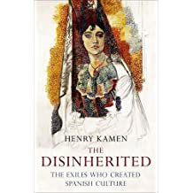 The Disinherited: The Exiles Who Created Spanish Culture (Allen Lane History)