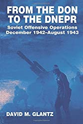 From the Don to the Dnepr: Soviet Offensive Operations, December 1942 - August 1943 (Soviet (Russian) Military Experience) by David M. Glantz (1991-12-31)
