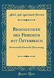 Bedingungen des Friedens mit Österreich: Provisorische Deutsche Übersetzung (Classic Reprint)