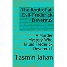The Root of all Evil-Frederick Devereux: A Murder Mystery-Who killed Frederick Devereux?