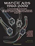 Watch Ads 1960-2000. A pictorial history of communication and design in 20th Century watchmaking-Storia illustrata della comunicazione e del design nell'orologeria del Novecento. Ediz. bilingue