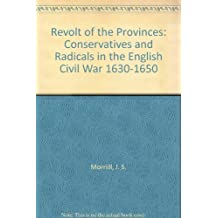 The revolt of the provinces: Conservatives and Radicals in the English Civil War, 1630-1650 (Historical problems : Studies and documents)