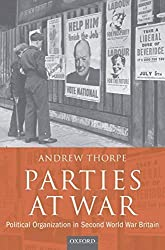 Parties at War: Political Organization in Second World War Britain by Andrew Thorpe (2009-01-08)