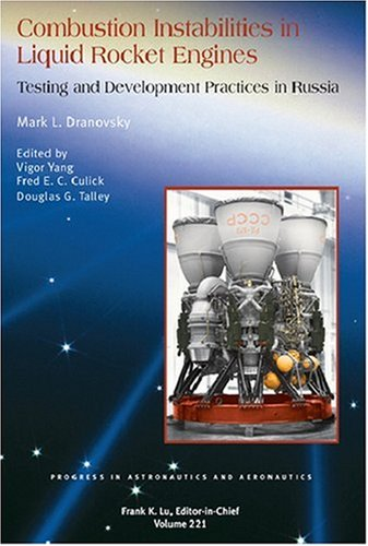 Combustion Instabilities in Liquid Rocket Engines: Testing and Development Practices in Russia (Progress in Astronautics & Aeronautics, Band 221) (Rocket Liquid Engine)