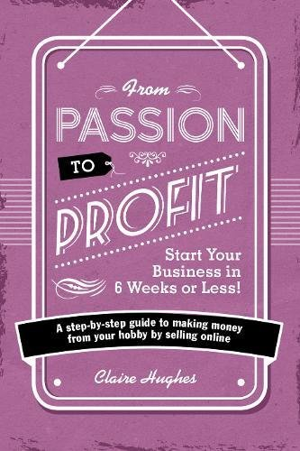 from-passion-to-profit-start-your-business-in-6-weeks-or-less-a-step-by-step-guide-to-making-money-f