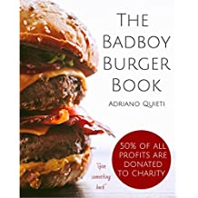 The Badboy Burger Book: Awesome burger recipes for true burger lovers. (English Edition)