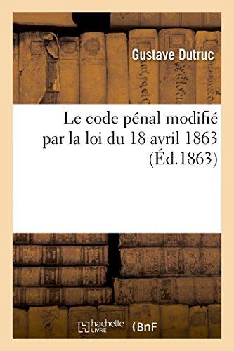 Le code pénal modifié par la loi du 18 avril 1863 par Gustave Dutruc