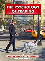 The Psychology of Trading or How to Tame the FOREX Market (English Edition)