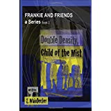 FRANKIE And FRIENDS - DOUBLE DENSITY, CHILD OF THE MIST
