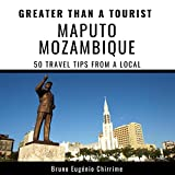 Greater Than a Tourist - Maputo, Mozambique: 50 Travel Tips from a Local