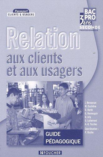 Relation aux clients et aux usagers 2e professionnelle Bac pro 3 ans : Guide pédagogique