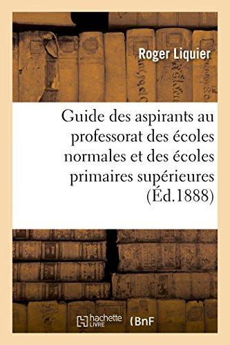 Guide des aspirants au professorat des coles normales et des coles primaires suprieures: Admission aux ENS d'enseignement primaire de Saint-Cloud et Fontenay-aux-Roses