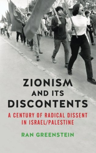 Zionism and its Discontents: A Century of Radical Dissent in Israel/Palestine