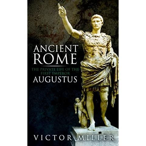 Ancient Rome: The Private Life of the First Emperor Augustus: Volume 1 (The Rulers of Rome)