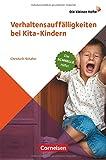 Die kleinen Hefte: Verhaltensauffälligkeiten bei Kita-Kindern: Die schnelle Hilfe!. Ratgeber