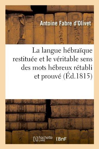 La langue hébraïque restituée et le véritable sens des mots hébreux rétabli et prouvé (Éd.1815) par Antoine Fabre d'Olivet