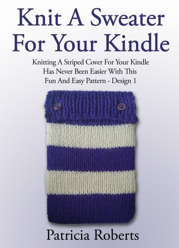 Knit A Sweater For Your Kindle: Knitting A Striped Cover For Your Kindle Has Never Been Easier With This Fun And Easy Pattern -Design 1 (Knit Cover Knitting Pattern) (English Edition) Designs Kinder Sweatshirt