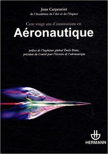 Cent vingt ans d'innovations en aéronautique de Jean Carpentier ( 22 août 2011 )