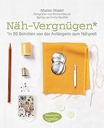 Näh-Vergnügen: In 20 Schritten von der Anfängerin zum Nähprofi