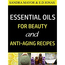 ESSENTIAL OILS FOR BEAUTY and ANTI-AGING RECIPES: Essential Oils For Skincare, Hair-care, Detox Bath, and How to Eliminate Wrinkles, Age Spots, Fine-lines ... 21 Days (Volume Book 2) (English Edition)