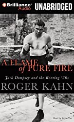 A Flame of Pure Fire: Jack Dempsey and the Roaring '20s by Roger Kahn (2009-07-15)