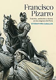 Francisco Pizarro par Esteban Mira Caballos