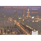 Warschau - Phoenix aus der Asche: Ein architektonischer Stadtführer