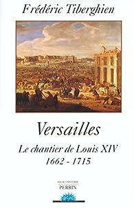 Versailles. Le Chantier de Louis XIV, 1662-1715 par Frédéric Tiberghien