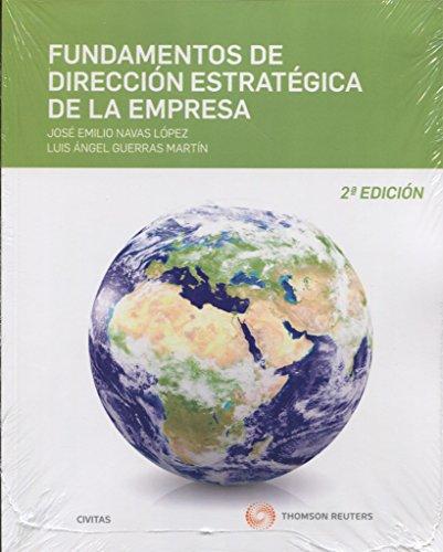 Fundamentos de dirección estratégica de la empresa (edicion reducida) (2 ed. - 2 (Tratados y Manuales de Empresa) por Erras Martín Jose E. Navas López Luis A. Gu