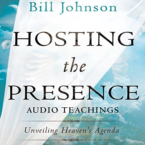 Hosting the Presence Curriculum Kit: Unveiling Heaven's Agenda - Bill Johnson - Unabridged