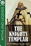 Myths and Legends : The Knights Templar - The secret medieval order of the crusades (Myths & Legends)