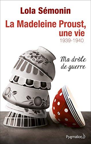 La Madeleine Proust, une vie: Ma drôle de guerre 1939-1940