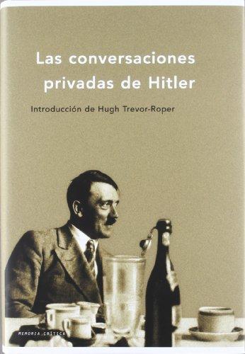 Las conversaciones privadas de Hitler: Introducción de Hugh Trevor-Roper (Memoria Crítica)