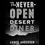 Front cover for the book The Never-Open Desert Diner: A Novel by James Anderson