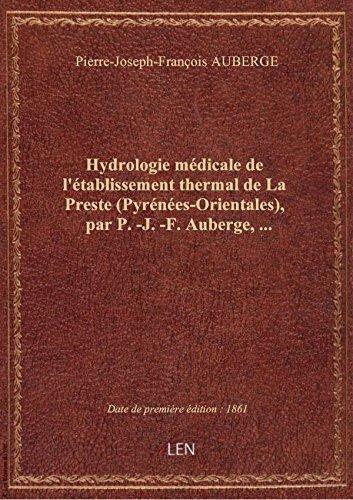 Hydrologie médicale del'établissementthermal deLaPreste (Pyrénées-Orientales), parP.-J. -F. Au