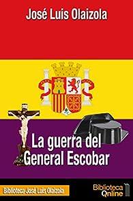 La guerra del General Escobar par José Luis Olaizola Sarriá