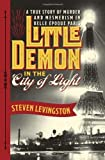 Little Demon in the City of Light: A True Story of Murder and Mesmerism in Belle Epoque Paris by Levingston, Steven (2014) Hardcover