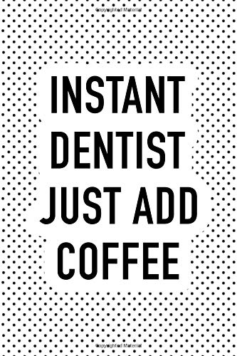 Instant Dentist Just Add Coffee: A Matte 6x9 Inch Softcover Notebook Journal With 120 Blank Lined Pages And A Funny Caffeine Loving Medical Practitioner Cover Slogan por GetThread Polka Dot Journals