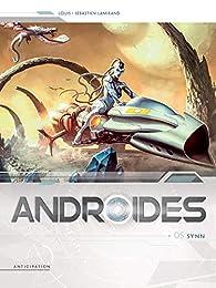 Androïdes, tome 5 : Synn par  Louis