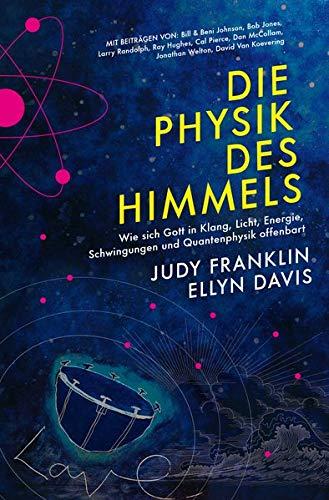 Die Physik des Himmels: Wie sich Gott in Klang, Licht, Energie, Schwingungen und Quantenphysik offenbart