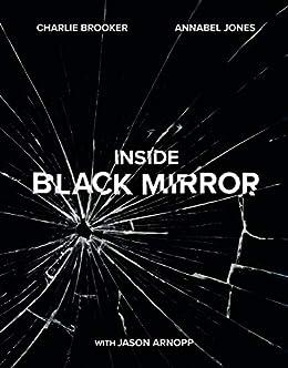 Inside Black Mirror: The Illustrated Oral History by [Brooker, Charlie, Jones, Annabel, Arnopp, Jason]