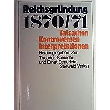 Reichsgründung 1870/71. Tatsachen Kontroversen Interpretationen.
